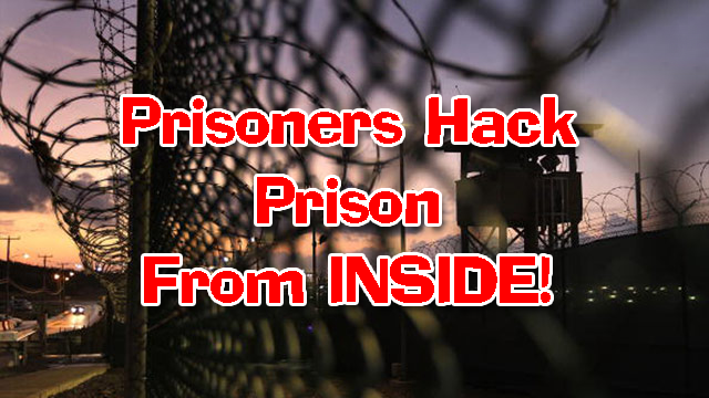 Prisoners Hack Prison From Inside Prison